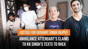 Justice for Sushant Singh Rajput: Ambulance attendant's claims to KK Singh's texts to Rhea