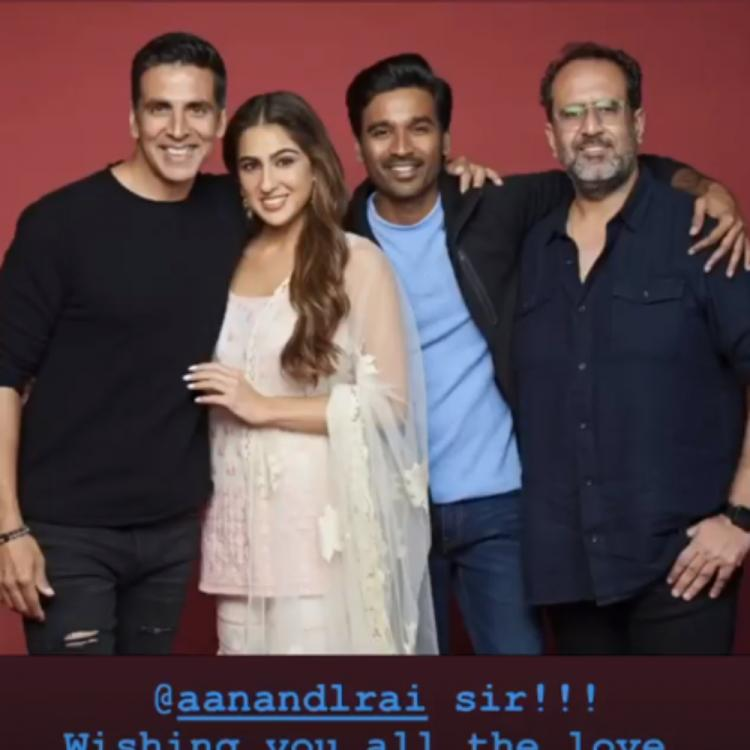 Sara Ali Khan wishes director Aanand L Rai on his birthday; Shares a picture with her Atrangi Re team
