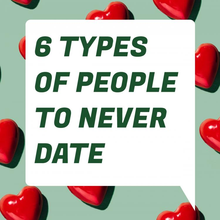6 Types of people you should NEVER date to avoid heartbreak