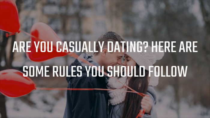 Rules to follow when it comes to casual dating